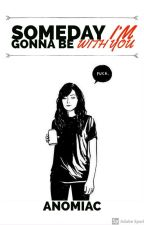 Someday I'm Gonna Be With You (Carmilla One-Shots) by Anomiac