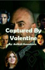 Captured by Valentine by xGlittery_Warlockx