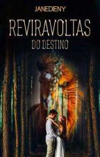 Reviravoltas Do Destino ( RETA FINAL ) by JaneDieny