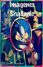 [Imagenes - Shadonic] by Dark_Zhadow