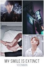 (ON HOLD) MY SMILE IS EXTINCT - Yoonmin by frnkierogw