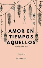 Amor en Tiempos Aquellos © by blancasrt