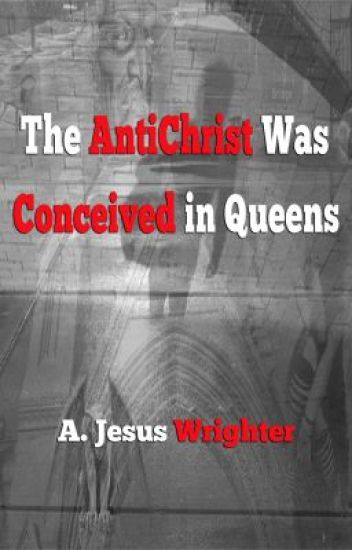 The AntiChrist Was Conceived in Queens