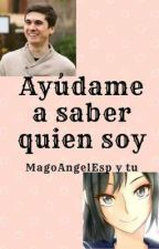Ayudame A Saber Quien Soy (MagoAngelESP y Tu) by MangleGamerR