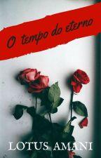 O TEMPO DO ETERNO by Lotus-Amani