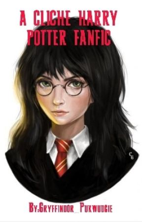 A Cliche Harry Potter Fanfic by Gryffindor_Pukwudgie