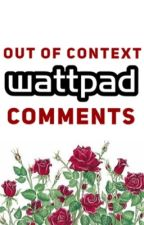 out of context wattpad comments  by possessedroses