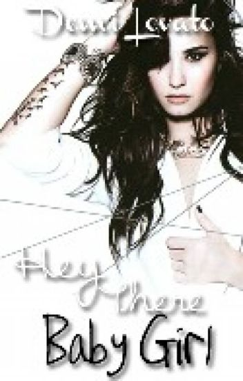 Hey There Baby Girl [Demi Lovato Fan Fiction]