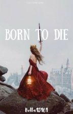 Born To Die | A Merlin Fanfiction  by Bella-Official