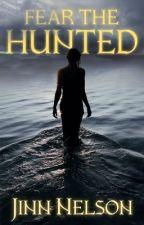 Fear the Hunted by JinnNelson