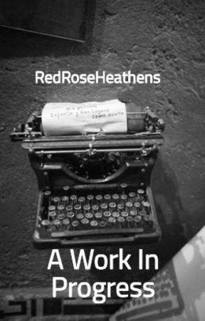 A Work In Progress by RedRoseHeathens