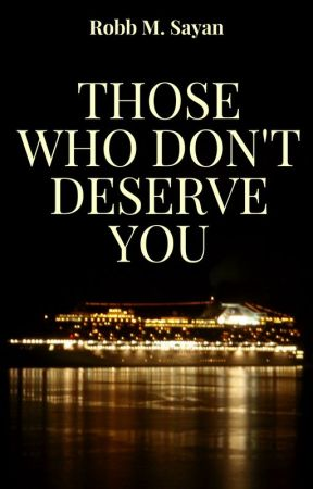 Those Who Don't Deserve You by justsomecynic