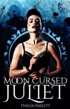 Moon Cursed Juliet. © by MrsMalfoy_
