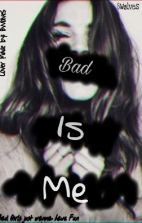 Bad is Me {On Hold} - He's Off Limits! - Wattpad