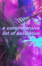 A Comprehensive List of Aesthetics by someonetakemehome