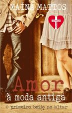 Amor a moda antiga - O primeiro beijo no altar by Mainamattos