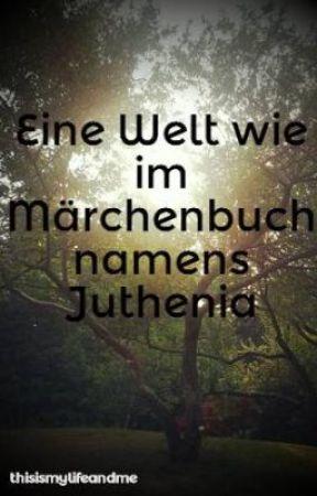 Eine Welt wie im Märchenbuch namens Juthenia by thisismylifeandme
