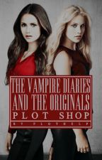 THE VAMPIRE DIARIES AND THE ORIGINALS ( PLOT SHOP. ) by plothelp