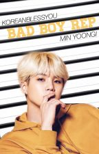 BAD BOY REP // MIN YOONGI ✔️ by koreanblessyou