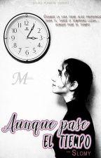 Aunque Pase El Tiempo. (PAUSADA) by Slo_nmm