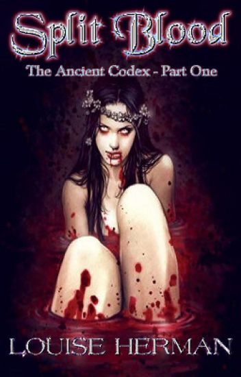 Split Blood: The Ancient Codex - Part One (Book #1 ) - COMPLETE