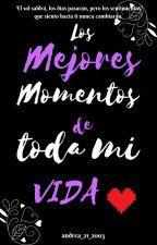 Los mejores momentos de toda mi vida by andrea_21_2003