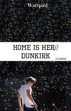Home Is Her // Dunkirk  by _-ClicheAF-_