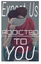 Addicted to you (boyxboy) ✔️ by Expect-us
