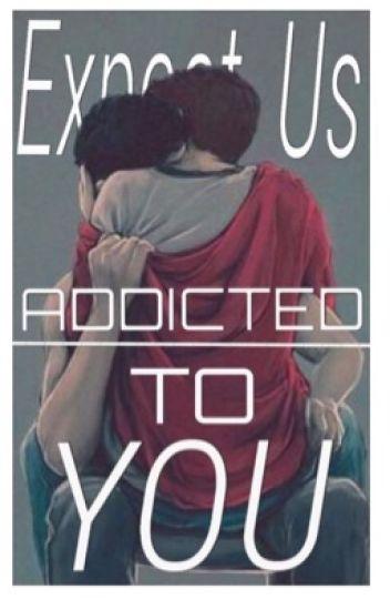 Addicted to you (boyxboy) ✔️