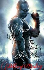 Your not Afraid of the Dark, are you? (Riddick Romance) by MilitaryBrat051