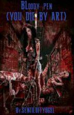 BLOODY PEN by SENTILUFFY9691