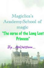 """Magiclica's Academy:School of Magic-""""The curse of the Long Lost Princess"""" by _steph0418anne_"""