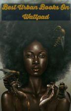 The BEST Urban Books On Wattpad EVER!  by hissentangel