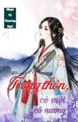 Đọc truyện (BHTT - Edit) Trong thôn có một cô nương - Nhạn Tề Thương Ngô