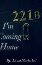 Im Coming Home by DrunkSherlocked