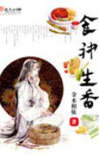 Thực thần sinh hương - Xuyên việt, mỹ thực - Hoàn by yellow072009