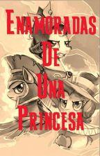 Enamoradas De Una Princesa by MomentoPony