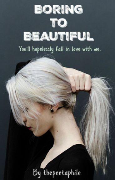 Boring to Beautiful