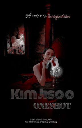 KIM JISOO ONESHOTS by _j_ToThe_j_