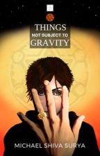 Things Not Subject To Gravity by MichaelShivaSurya