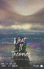[ What If Theories ] by whereis_mary