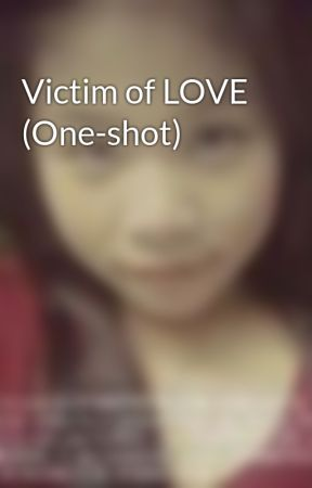 Victim of LOVE (One-shot) by borntolovehim21