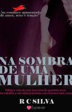NA SOMBRA DE UMA MULHER by escritorrcsilva
