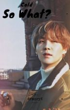 Cold, so what? (Min Yoongi ff) ✔️ by Elli_Sadrija02