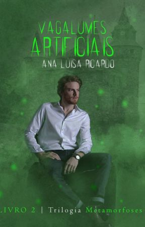 [HIATUS] Vagalumes Artificiais - Trilogia Metamorfoses, Livro 2 by AnaluRicardo