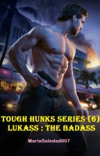 Tough Hunks Series (6) Lukass : The Badass by MariaSoledad007