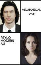 Mechanical Love- Modern Reylo AU by LouComicaa