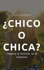 ¿Chico O Chica? (Completa Sin Editar) by Ilta_Wolf