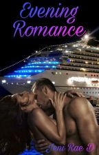 Evening Romance (18+) by JeniRaeD