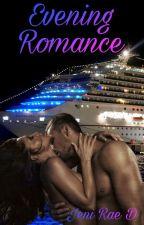 Evening Of Romance (Formerly:  Love, Lies & Heartbreak) (18+) by JeniRaeD